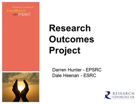 Research Outcomes Project Darren Hunter - EPSRC Dale Heenan - ESRC.