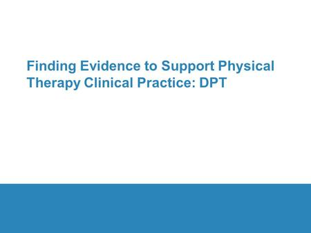 Finding Evidence to Support Physical Therapy Clinical Practice: DPT.