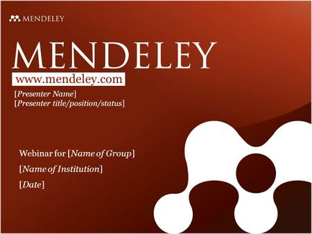 Www.mendeley.com [Presenter Name] [Presenter title/position/status] Webinar for [Name of Group] [Name of Institution] [Date]