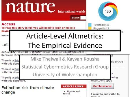 Article-Level Altmetrics: The Empirical Evidence Mike Thelwall & Kayvan Kousha Statistical Cybermetrics Research Group University of Wolverhampton.