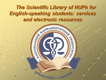 The Scientific Library of NUPh for English-speaking students: services and electronic resources.