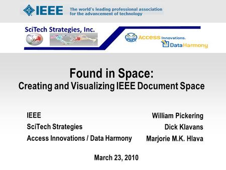 SciTech Strategies, Inc. William Pickering Dick Klavans Marjorie M.K. Hlava IEEE SciTech Strategies Access Innovations / Data Harmony March 23, 2010 Found.
