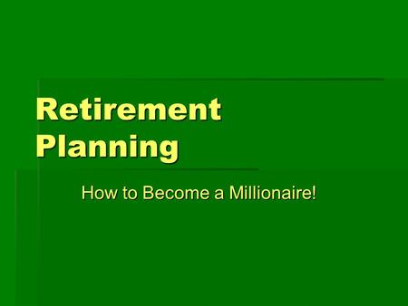 Retirement Planning How to Become a Millionaire!.