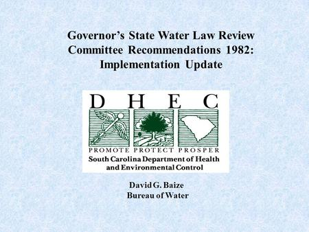 Governor's State Water Law Review Committee Recommendations 1982: Implementation Update David G. Baize Bureau of Water.