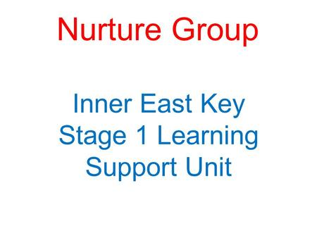 Nurture Group Inner East Key Stage 1 Learning Support Unit.