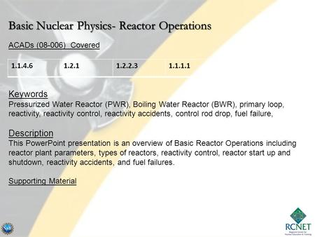 ACADs (08-006) Covered Keywords Pressurized Water Reactor (PWR), Boiling Water Reactor (BWR), primary loop, reactivity, reactivity control, reactivity.
