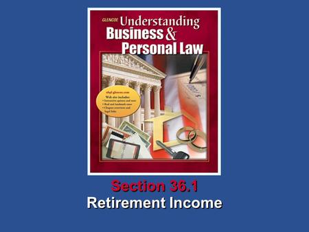 Retirement Income Section 36.1. Understanding Business and Personal Law Retirement Income Section 36.1 Retirement and Wills Section 36.1 Retirement Income.