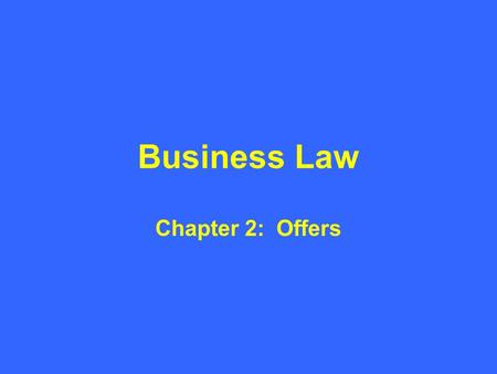 Business Law Chapter 2: Offers. Introduction to Offers How definite must an offer be? What does the law require for a valid offer?