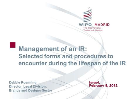 Management of an IR: Selected forms and procedures to encounter during the lifespan of the IR Israel, February 8, 2012 Debbie Roenning Director, Legal.
