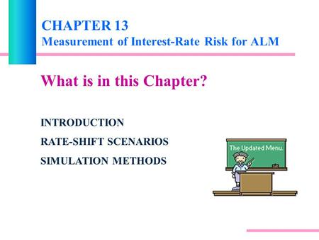 CHAPTER 13 Measurement of Interest-Rate Risk for ALM What is in this Chapter? INTRODUCTION RATE-SHIFT SCENARIOS SIMULATION METHODS.
