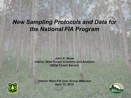 New Sampling Protocols and Data for the National FIA Program John D. Shaw Interior West Forest Inventory and Analysis USDA Forest Service Interior West.
