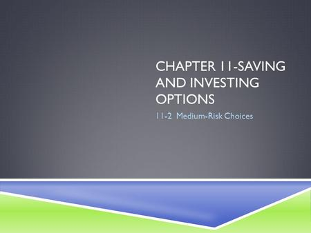 CHAPTER 11-SAVING AND INVESTING OPTIONS 11-2 Medium-Risk Choices.