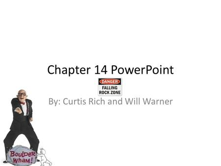 Chapter 14 PowerPoint By: Curtis Rich and Will Warner.