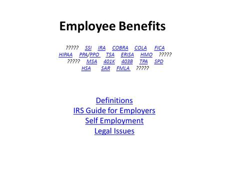 Employee Benefits Definitions IRS Guide for Employers Self Employment Legal Issues ????? SSI IRA COBRA COLA FICASSIIRACOBRACOLAFICA HIPAAHIPAA PPA/PPO.