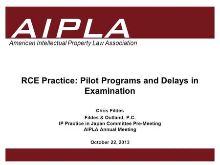 1 1 AIPLA American Intellectual Property Law Association RCE Practice: Pilot Programs and Delays in Examination Chris Fildes Fildes & Outland, P.C. IP.