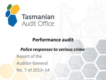Performance audit Police responses to serious crime Report of the Auditor-General No. 7 of 2013–14.