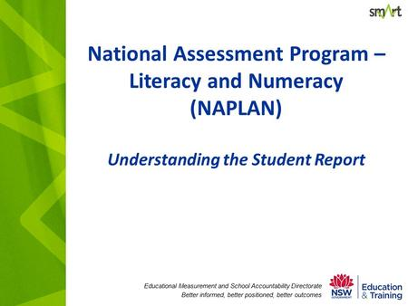 Educational Measurement and School Accountability Directorate Better informed, better positioned, better outcomes National Assessment Program – Literacy.