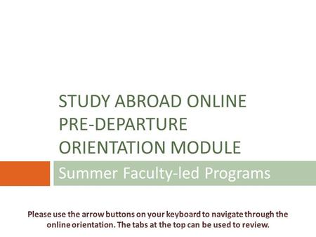 Summer Faculty-led Programs STUDY ABROAD ONLINE PRE-DEPARTURE ORIENTATION MODULE.