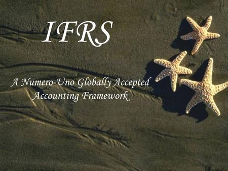 IFRS A Numero-Uno Globally Accepted Accounting Framework.