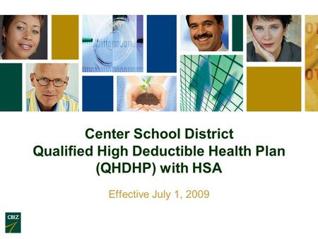 Center School District Qualified High Deductible Health Plan (QHDHP) with HSA Effective July 1, 2009.