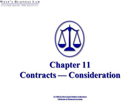 Chapter 11 Contracts — Consideration. Introduction Consideration is legal value given in return for a promise or performance. Must have something of legal.
