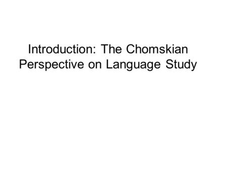 Introduction: The Chomskian Perspective on Language Study.
