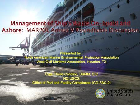 Management of Ship's Waste On-board and Ashore: MARPOL Annex V Roundtable Discussion Presented by : North American Marine Environmental Protection Association.
