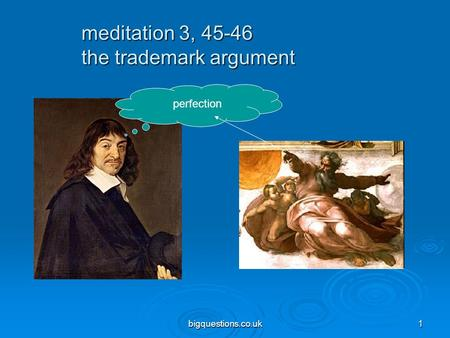 Bigquestions.co.uk1 meditation 3, 45-46 the trademark argument perfection.