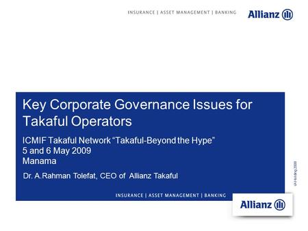 "© Allianz MENA Holding 2008 Key Corporate Governance Issues for Takaful Operators Dr. A.Rahman Tolefat, CEO of Allianz Takaful ICMIF Takaful Network ""Takaful-Beyond."