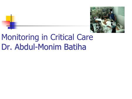Dr. Abdul-Monim Batiha Monitoring in Critical Care Dr. Abdul-Monim Batiha.