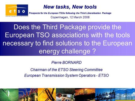 Does the Third Package provide the European TSO associations with the tools necessary to find solutions to the European energy challenge ? Pierre BORNARD.