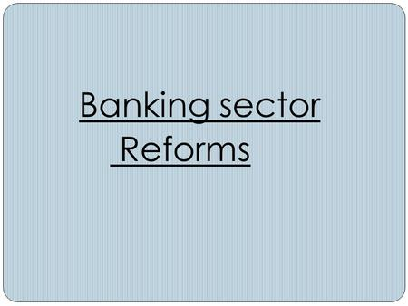 Banking sector Reforms. Since 1991, the Indian financial system has undergone radical transformation. Reforms have altered the organizational structure,
