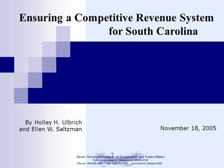 Ensuring a Competitive Revenue System for South Carolina November 18, 2005 Strom Thurmond Institute of Government and Public Affairs Pearman Boulevard,
