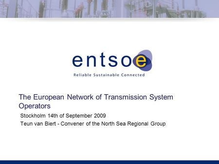 Click to edit title Click to edit sub-title The European Network of Transmission System Operators Stockholm 14th of September 2009 Teun van Biert - Convener.