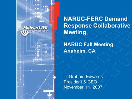 NARUC-FERC Demand Response Collaborative Meeting NARUC Fall Meeting Anaheim, CA T. Graham Edwards President & CEO November 11, 2007.