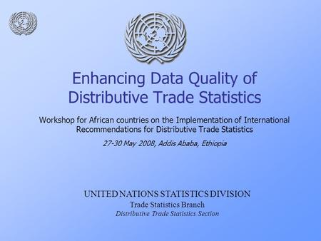 Enhancing Data Quality of Distributive Trade Statistics Workshop for African countries on the Implementation of International Recommendations for Distributive.