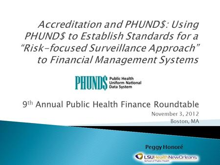 9 th Annual Public Health Finance Roundtable November 3, 2012 Boston, MA Peggy Honoré.