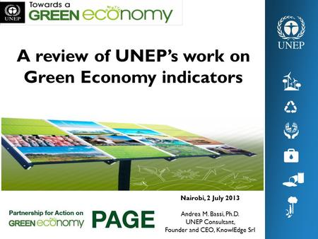 A review of UNEP's work on Green Economy indicators Nairobi, 2 July 2013 Andrea M. Bassi, Ph.D. UNEP Consultant, Founder and CEO, KnowlEdge Srl.
