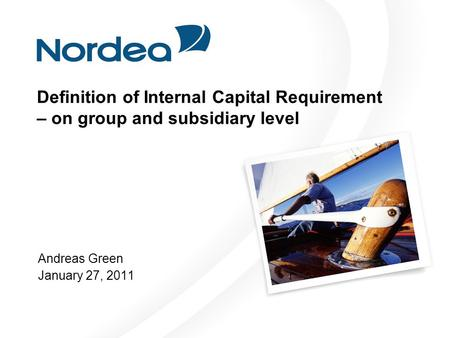 Definition of Internal Capital Requirement – on group and subsidiary level Andreas Green January 27, 2011.