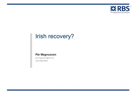 Irish recovery? Pär Magnusson +46 8 506 19879.