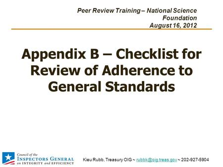 Appendix B – Checklist for Review of Adherence to General Standards Peer Review Training – National Science Foundation August 16, 2012 Kieu Rubb, Treasury.