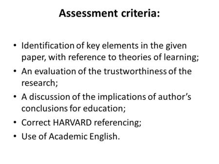 Assessment criteria: Identification of key elements in the given paper, with reference to theories of learning; An evaluation of the trustworthiness of.