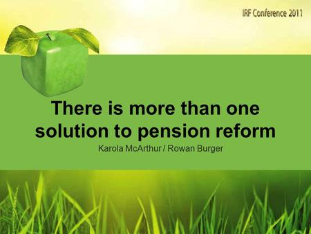 There is more than one solution to pension reform Karola McArthur / Rowan Burger.