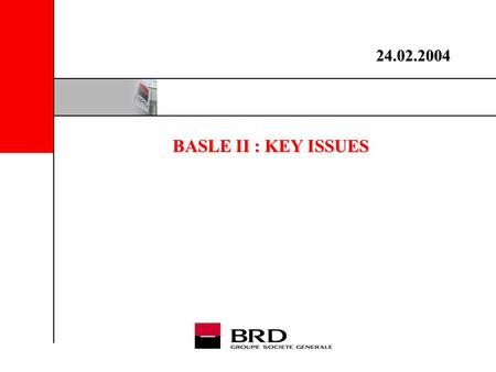 BASLE II : KEY ISSUES 24.02.2004. Basle II : key issues 2 1.What's new with Basle II 2.Implementation plan whithin Société Générale group 3.Key issues.