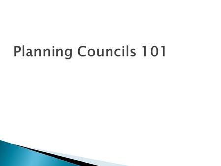  Provide overview of the block grant statute requiring planning councils  Provide overview of statutory responsibilities of planning councils  Describe.