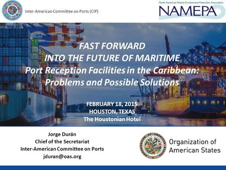 Inter-American Committee on Ports (CIP) FAST FORWARD INTO THE FUTURE OF MARITIME Port Reception Facilities in the Caribbean: Problems and Possible Solutions.