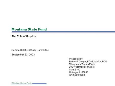 Tillinghast–Towers Perrin Montana State Fund The Role of Surplus Senate Bill 304 Study Committee September 23, 2003 Presented by: Robert F. Conger, FCAS,