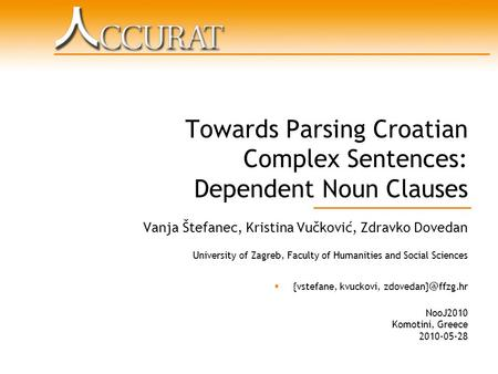 Towards Parsing Croatian Complex Sentences: Dependent Noun Clauses Vanja Štefanec, Kristina Vučković, Zdravko Dovedan University of Zagreb, Faculty of.