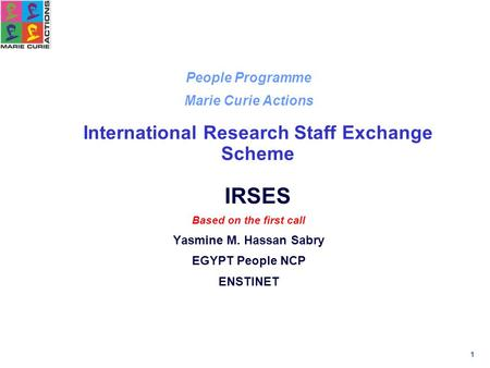 1 People Programme Marie Curie Actions International Research Staff Exchange Scheme IRSES Based on the first call Yasmine M. Hassan Sabry EGYPT People.