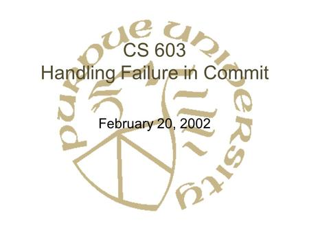 CS 603 Handling Failure in Commit February 20, 2002.